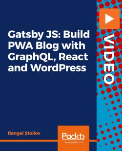 Gatsby JS: Build PWA Blog with GraphQL, React and WordPress [Video]