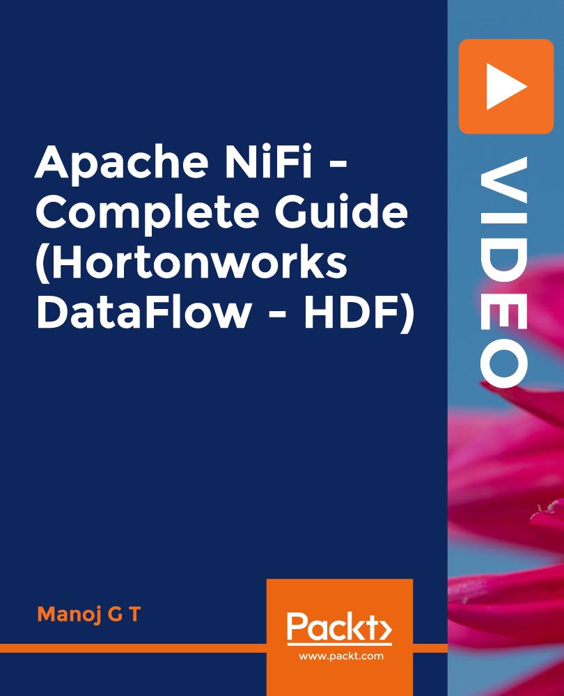 Apache NiFi - A Complete Guide (Hortonworks DataFlow - HDF) [Video]
