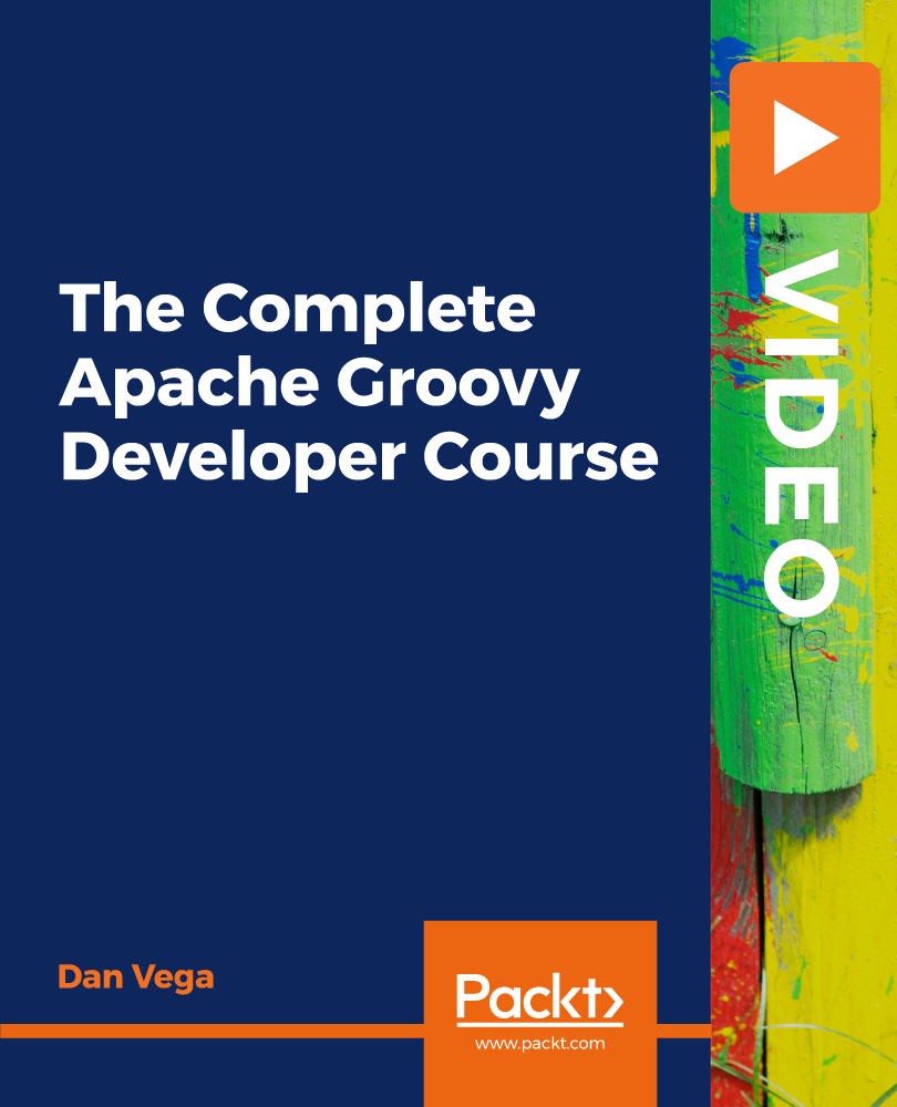 The Complete Apache Groovy Developer Course [Video]