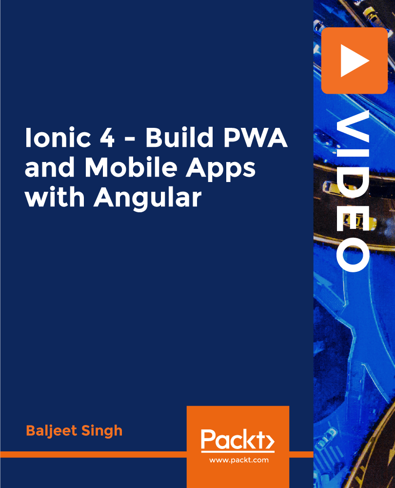 Ionic 4 - Build PWA and Mobile Apps with Angular [Video]