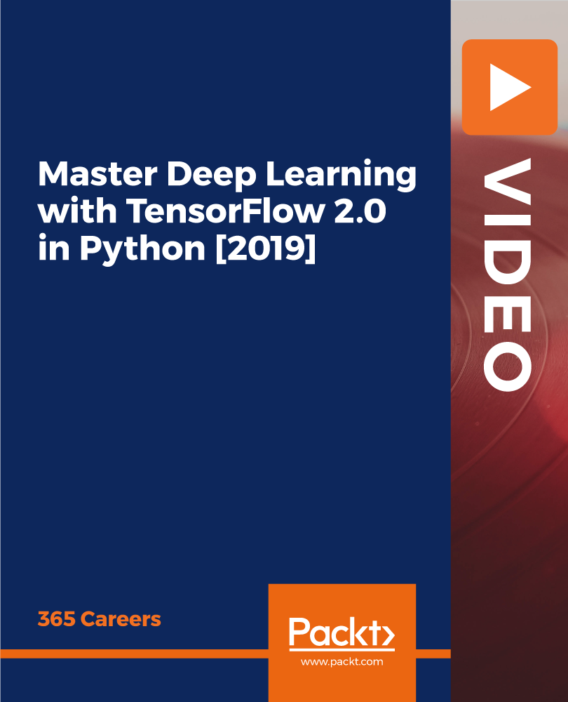 Master Deep Learning with TensorFlow 2.0 in Python [2019] [Video]