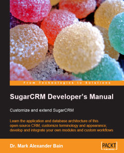 SugarCRM Developer's Manual: Customize and extend SugarCRM