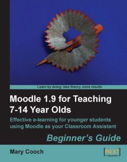 Moodle 1.9 for Teaching 7-14 Year Olds: Beginner's Guide