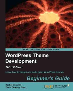 WordPress Theme Development : Beginner's Guide - Third Edition