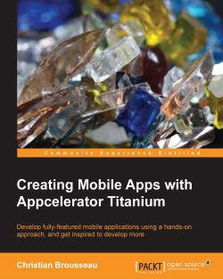 Creating Mobile Apps with Appcelerator Titanium