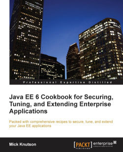 Java EE 6 Cookbook for Securing, Tuning, and Extending Enterprise Applications