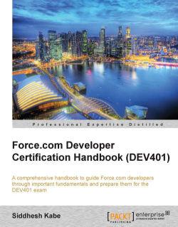 Force.com Developer Certification Handbook (DEV401)