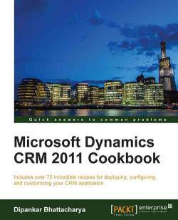 Microsoft Dynamics CRM 2011 Cookbook