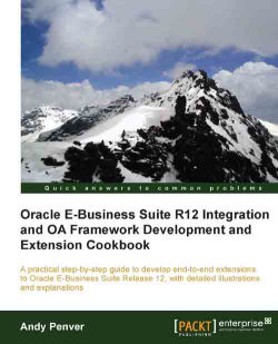 Oracle E-Business Suite R12 Integration and OA Framework Development and Extension Cookbook