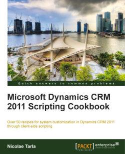 Microsoft Dynamics CRM 2011 Scripting Cookbook