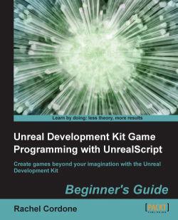 Unreal Development Kit Game Programming with UnrealScript: Beginner's Guide
