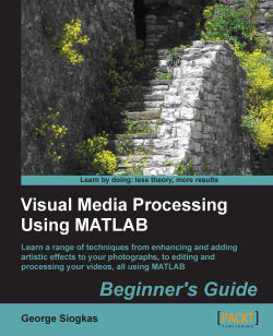 Visual Media Processing Using MATLAB Beginner's Guide
